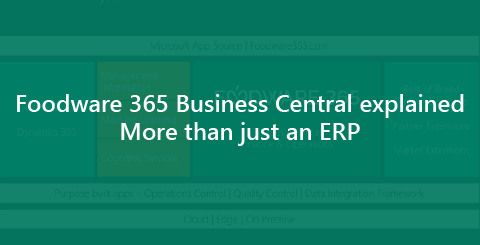 Foodware 365 on Business Central explained – More than just an ERP