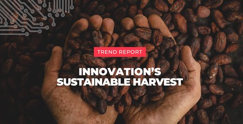Download now: Trend Report | Innovation's sustainable harvest